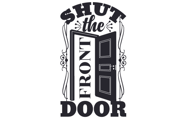 Download Free Shut The Front Door Svg Cut File By Creative Fabrica Crafts for Cricut Explore, Silhouette and other cutting machines.