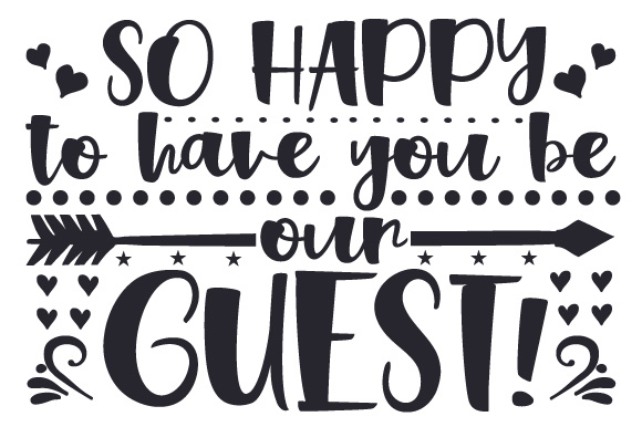 So Happy to Have You Be Our Guest! Home Craft Cut File By Creative Fabrica Crafts