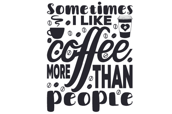 Download Free Sometimes I Like Coffee More Than People Svg Cut File By for Cricut Explore, Silhouette and other cutting machines.