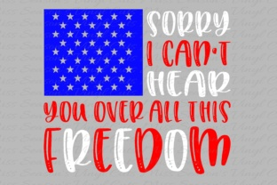 Sorry I Can't Hear You over All This Freedom Graphic By MissSeasonsVinylCuts