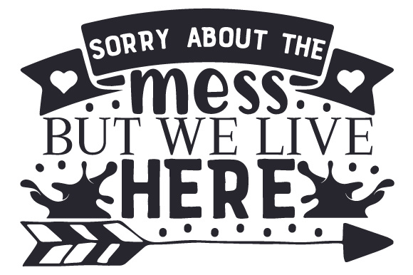 Download Free Sorry About The Mess But We Live Here Svg Cut File By Creative for Cricut Explore, Silhouette and other cutting machines.