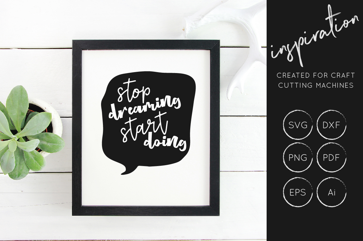 Download Free Stop Dreaming Start Doing Svg Cut File Inspirational Quote for Cricut Explore, Silhouette and other cutting machines.