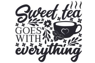 Sweet Tea Goes with Everything Tea Craft Cut File By Creative Fabrica Crafts