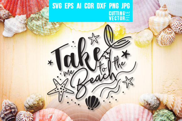 Take Me to the Beach - Graphics Graphic Crafts By danieladoychinovashop