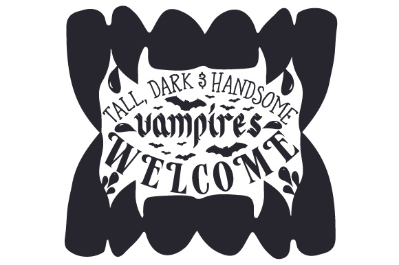 Download Free Tall Dark Handsome Vampires Welcome Svg Cut File By Creative for Cricut Explore, Silhouette and other cutting machines.