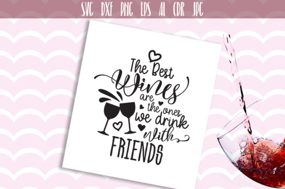 Download Free The Best Wines Are The Ones We Drink With Friends Svg Graphic By for Cricut Explore, Silhouette and other cutting machines.