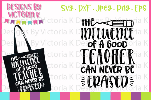 Download Free The Influence Of A Teacher Can Never Be Erased Svg Graphic By for Cricut Explore, Silhouette and other cutting machines.