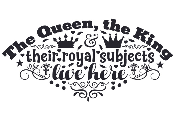Download Free The Queen The King Their Royal Subjects Live Here Svg Cut File for Cricut Explore, Silhouette and other cutting machines.