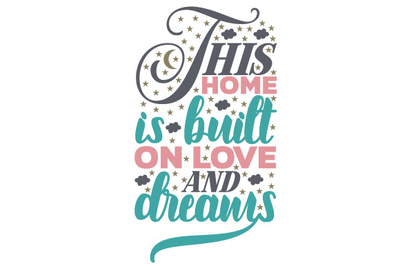This Home is Built on Love and Dreams Home Craft Cut File By Creative Fabrica Crafts - Image 1
