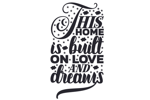 This Home is Built on Love and Dreams Home Craft Cut File By Creative Fabrica Crafts - Image 2