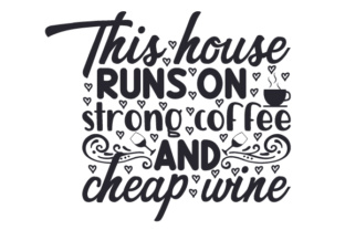 This House Runs on Strong Coffee and Cheap Wine Craft Design By Creative Fabrica Crafts