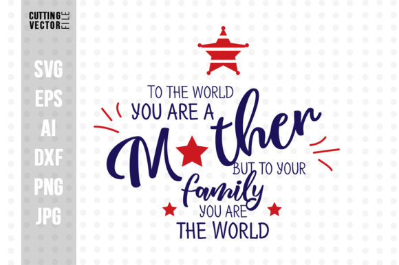 To the World You Are a Mother but to Your Family You Are the World Graphic Crafts By danieladoychinovashop