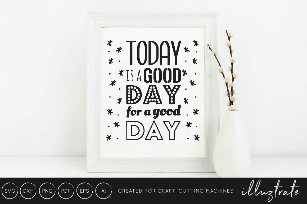 Download Free Today Is A Good Day For A Good Day Svg Cut File Graphic By for Cricut Explore, Silhouette and other cutting machines.