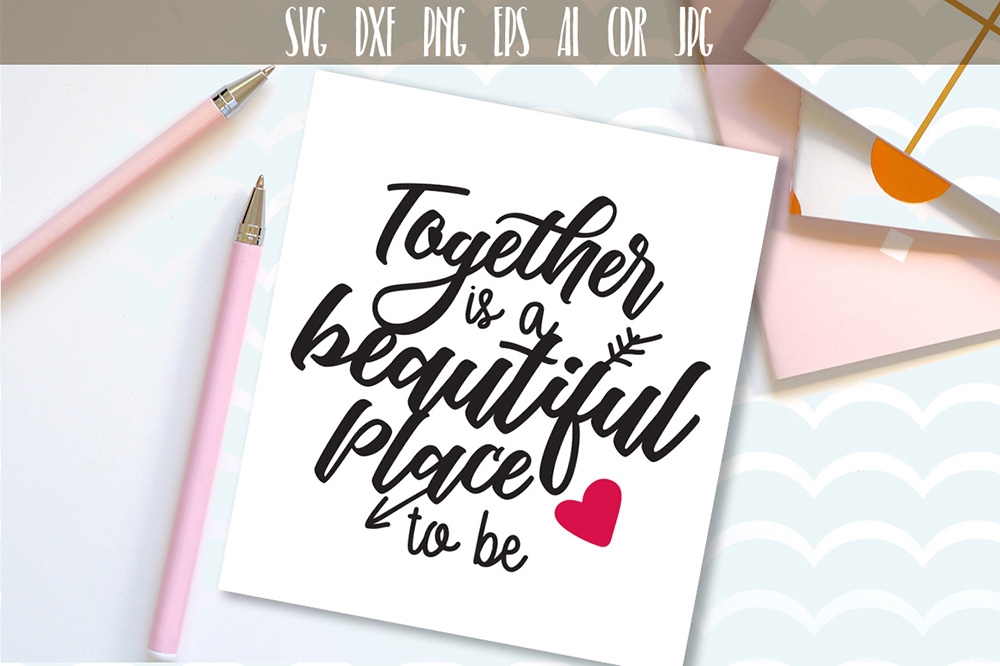 Download Free Together Is A Beautiful Place To Be Svg Graphic By Vector City for Cricut Explore, Silhouette and other cutting machines.