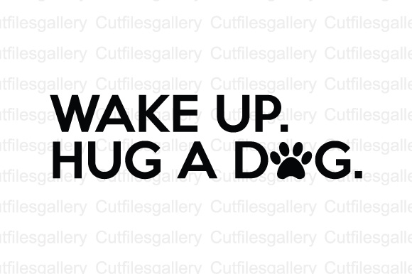 Download Free Wake Up Hug A Dog Svg Dxf Png Cut File Graphic By for Cricut Explore, Silhouette and other cutting machines.