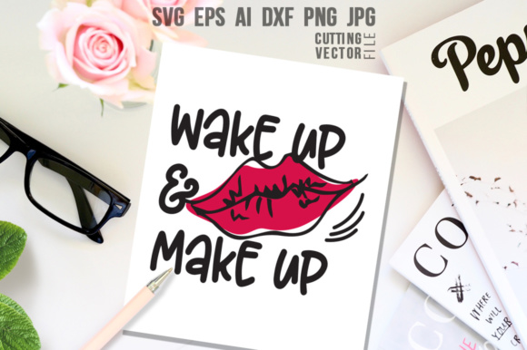 Wake Up and Make Up Graphic Crafts By danieladoychinovashop - Image 1