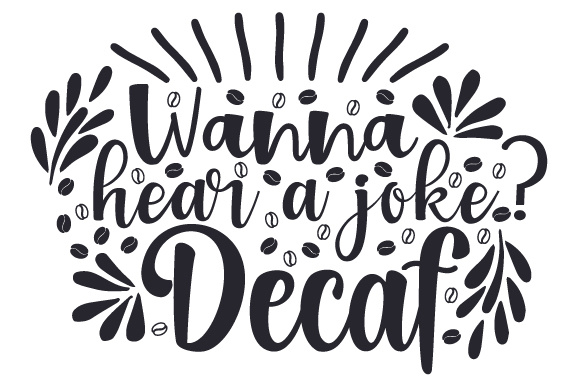 Download Free Wanna Hear A Joke Decaf Svg Plotterdatei Von Creative Fabrica SVG Cut Files