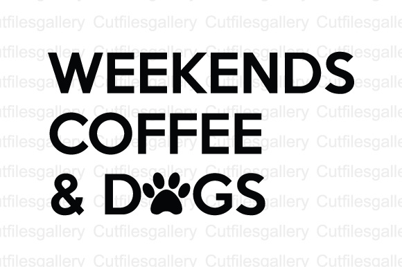 weekends coffee dogs svg dxf png cut file graphic by