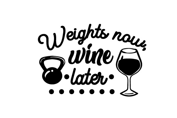 Download Free Weights Now Wine Later Svg Cut File By Creative Fabrica Crafts for Cricut Explore, Silhouette and other cutting machines.