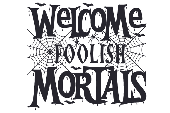 Download Free Welcome Foolish Mortals Svg Cut File By Creative Fabrica Crafts for Cricut Explore, Silhouette and other cutting machines.