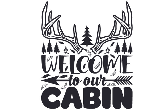 Download Free Welcome To Our Cabin Svg Cut File By Creative Fabrica Crafts for Cricut Explore, Silhouette and other cutting machines.