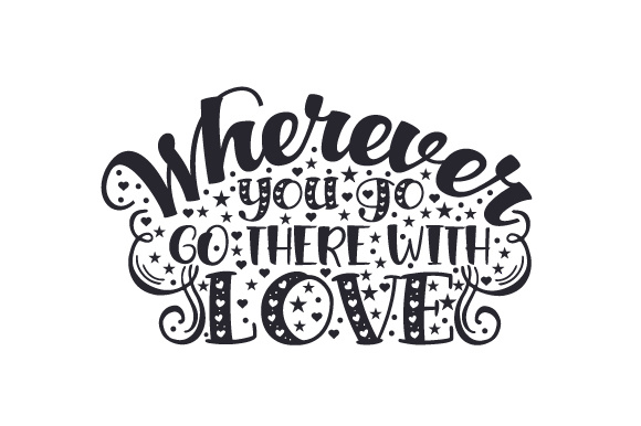 Wherever You Go, Go There with Love Home Craft Cut File By Creative Fabrica Crafts