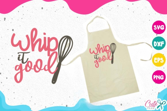 Whip It Good Svg, Kitchen Svg, Cooking Svg Graphic Illustrations By Cute files
