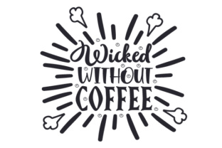 Wicked Without Coffee Craft Design By Creative Fabrica Crafts