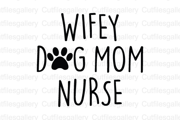 Download Free Wifey Dog Mom Nurse Cut File Graphic By Cutfilesgallery for Cricut Explore, Silhouette and other cutting machines.