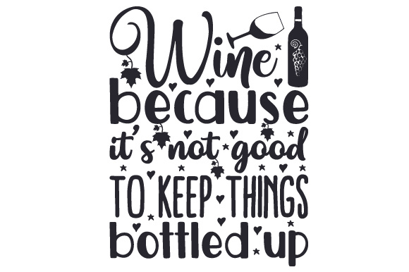 Download Free Wine Because It S Not Good To Keep Things Bottled Up Svg Cut for Cricut Explore, Silhouette and other cutting machines.