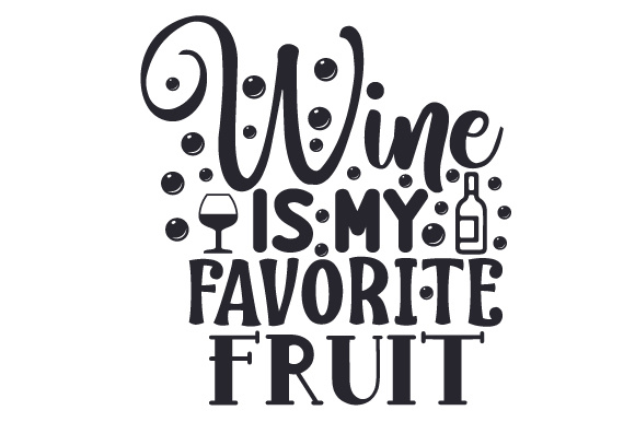 Wine is My Favorite Fruit Wine Craft Cut File By Creative Fabrica Crafts