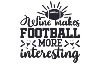 Wine Makes Football More Interesting Craft Design By Creative Fabrica Crafts