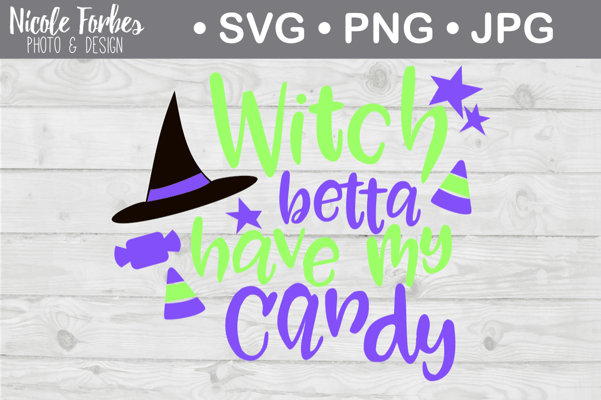 Witch Betta Have My Candy Halloween Svg Cut File Graphic By