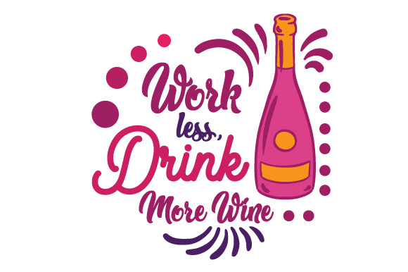 Download Free Work Less Drink More Wine Svg Cut File By Creative Fabrica for Cricut Explore, Silhouette and other cutting machines.