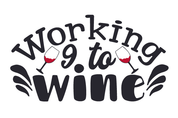 Download Free Working 9 To Wine Svg Cut File By Creative Fabrica Crafts for Cricut Explore, Silhouette and other cutting machines.