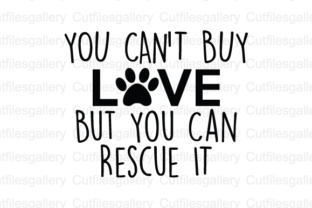 Download Free You Can T Buy Love But You Can Rescue It Graphic By Cutfilesgallery Creative Fabrica for Cricut Explore, Silhouette and other cutting machines.