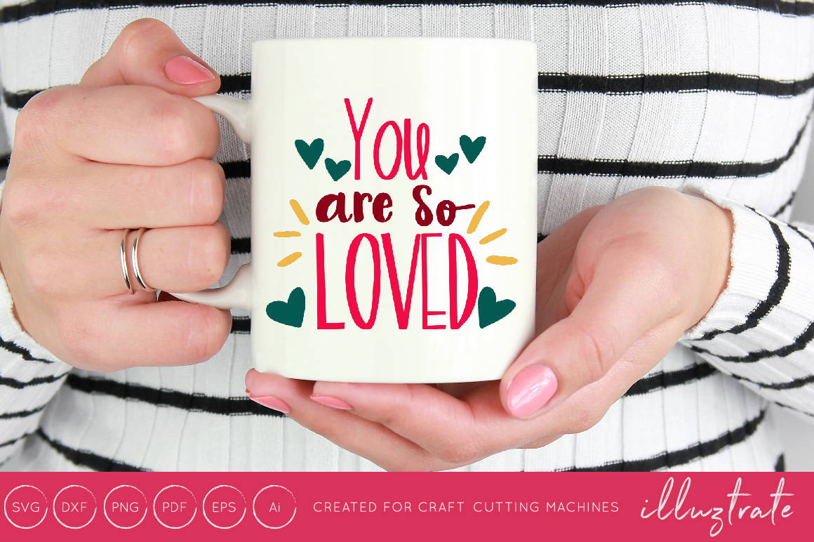 Download Free You Are So Loved Svg Cut File Graphic By Illuztrate Creative for Cricut Explore, Silhouette and other cutting machines.