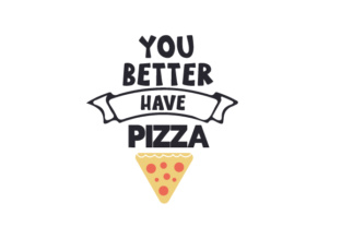 You Better Have Pizza Craft Design By Creative Fabrica Crafts