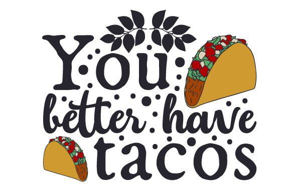 Download Free You Better Have Tacos Svg Cut File By Creative Fabrica Crafts for Cricut Explore, Silhouette and other cutting machines.