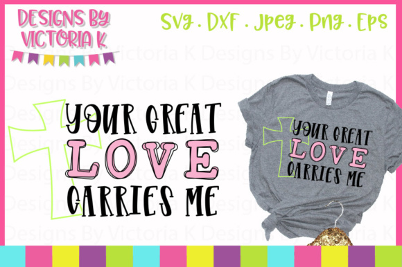 Your Great Love Carries Me SVG Graphic Crafts By Designs By Victoria K