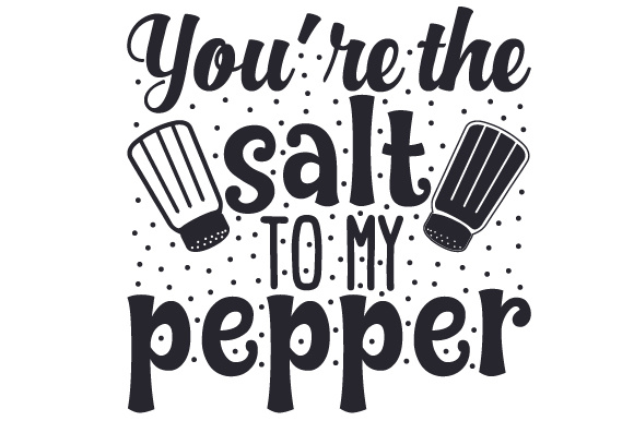You're the Salt to My Pepper Quotes Craft Cut File By Creative Fabrica Crafts