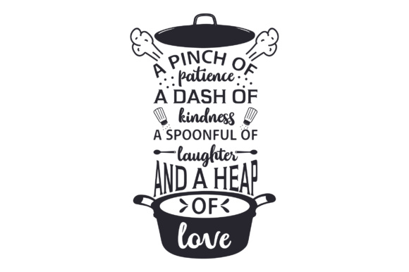 A Pinch of Patience, a Dash of Kindness, a Spoonful of Laughter and a Heap of Love Kitchen Craft Cut File By Creative Fabrica Crafts