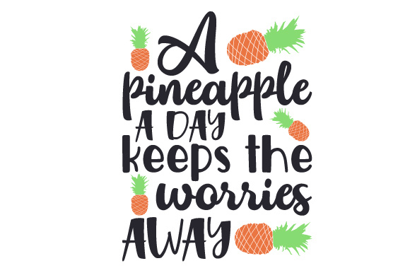 Download Free A Pineapple A Day Keeps The Worries Away Svg Cut File By for Cricut Explore, Silhouette and other cutting machines.