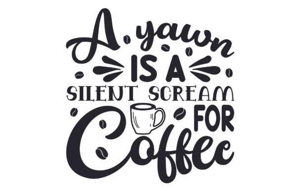 A Yawn is a Silent Scream for Coffee Coffee Craft Cut File By Creative Fabrica Crafts