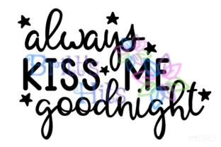 Download Free Always Kiss Me Goodnight Svg Love Svg Nursery Svg Graphic By for Cricut Explore, Silhouette and other cutting machines.