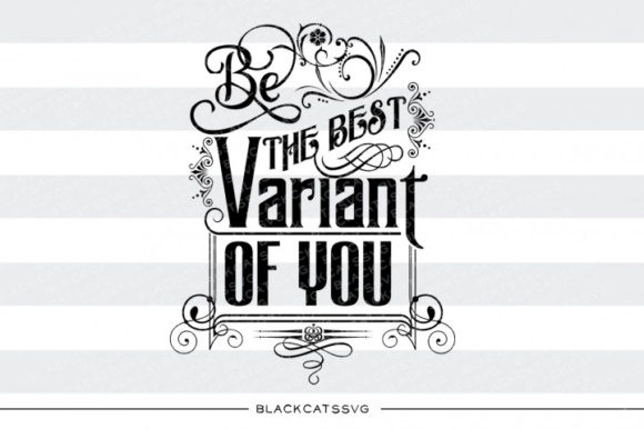 Be the Best Variant of You Graphic Crafts By BlackCatsMedia