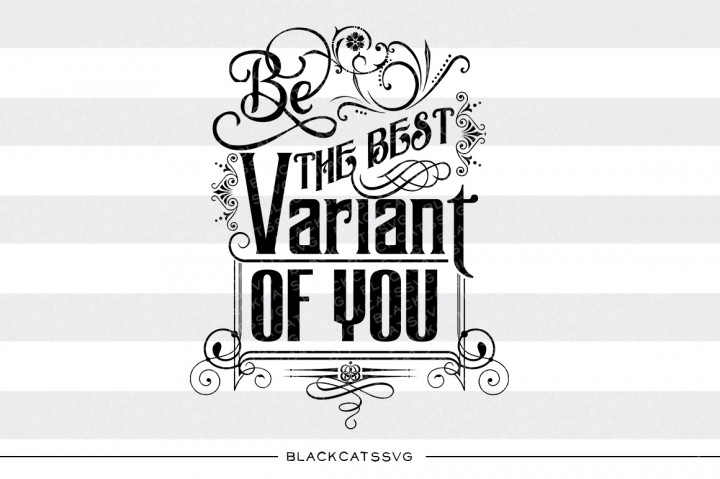 Download Free Be The Best Variant Of You Graphic By Blackcatsmedia Creative for Cricut Explore, Silhouette and other cutting machines.