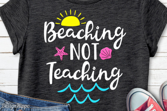 Beaching Not Teaching SVG Cut File Graphic Crafts By thedesignhippo