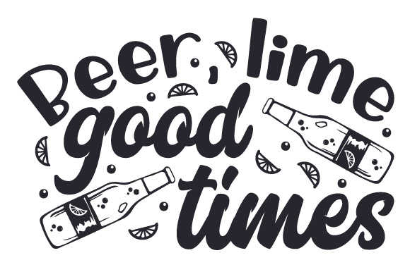 Beer, Lime, Good Times Quotes Craft Cut File By Creative Fabrica Crafts