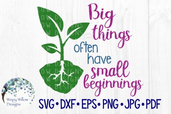 Download Free Big Things Often Have Small Beginnings Graphic By for Cricut Explore, Silhouette and other cutting machines.